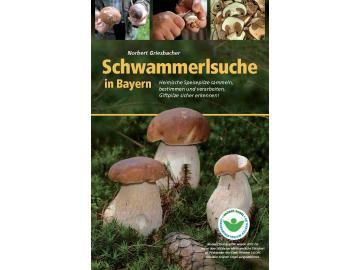 Schwammerlsuche in Bayern: Heimische Speispilze sammeln, bestimmen und verarbeiten, Giftpilze sicher erkennen!