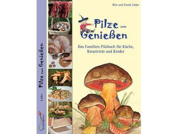 Pilze zum Genießen...: Das Familien-Pilzbuch für Küche, Kreativität und Kinder Gebundene Ausgabe